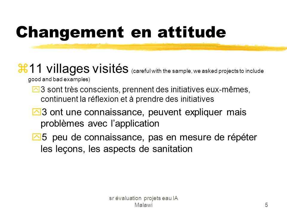 sr évaluation projets eau IA Malawi5 Changement en attitude z11 villages visités (careful with the sample, we asked projects to include good and bad e