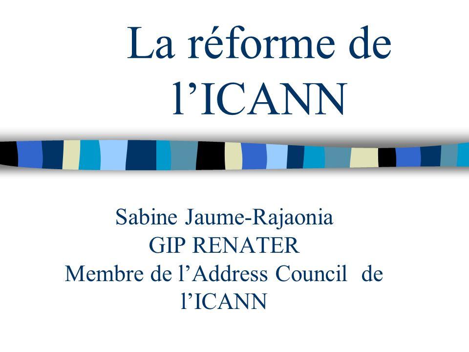 La réforme de lICANN Sabine Jaume-Rajaonia GIP RENATER Membre de lAddress Council de lICANN