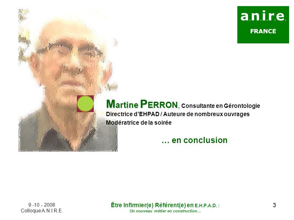 3 a. n. i. r. e. FRANCE M artine P ERRON M artine P ERRON, Consultante en Gérontologie Directrice dEHPAD / Auteure de nombreux ouvrages Modératrice de