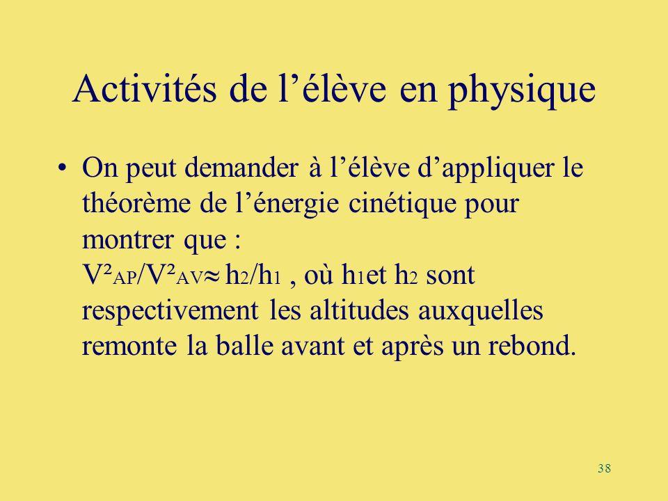 38 Activités de lélève en physique On peut demander à lélève dappliquer le théorème de lénergie cinétique pour montrer que : V² AP /V² AV h 2 /h 1, où