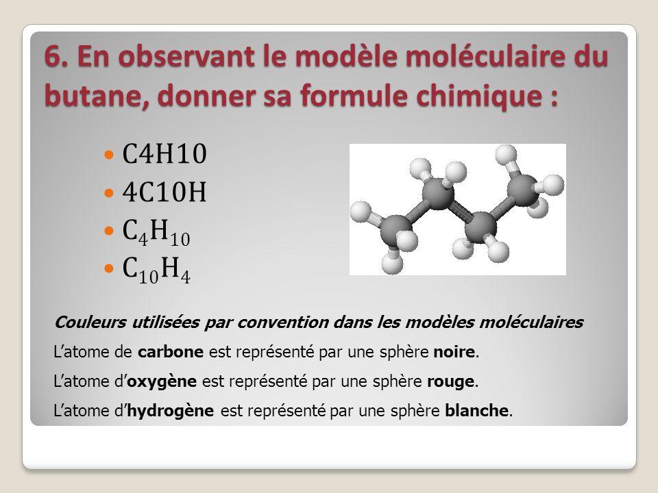 6. En observant le modèle moléculaire du butane, donner sa formule chimique : C4H10 4C10H C 4 H 10 C 10 H 4 Couleurs utilisées par convention dans les