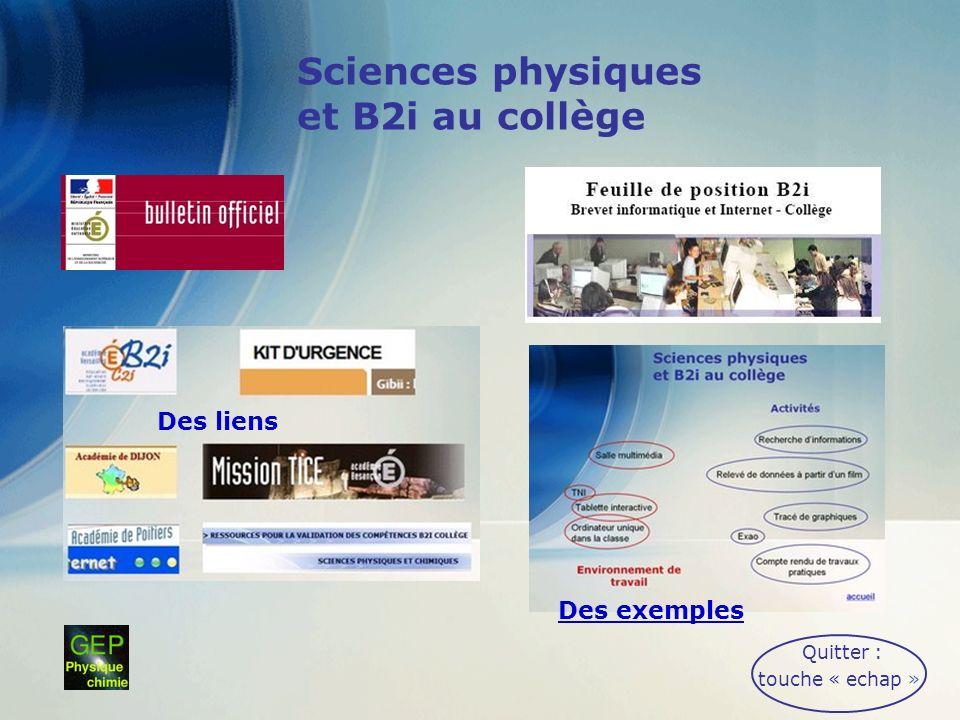 Sciences physiques et B2i au collège Quitter : touche « echap » Des liens Des exemples
