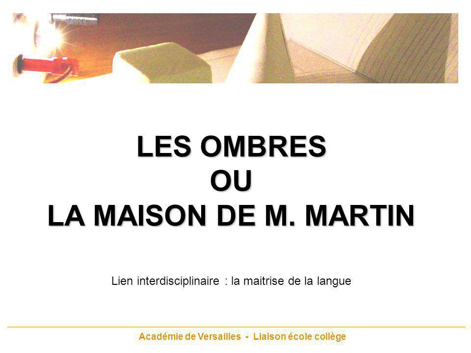 Académie de Versailles - Liaison école collège LES OMBRES OU LA MAISON DE M. MARTIN Lien interdisciplinaire : la maitrise de la langue