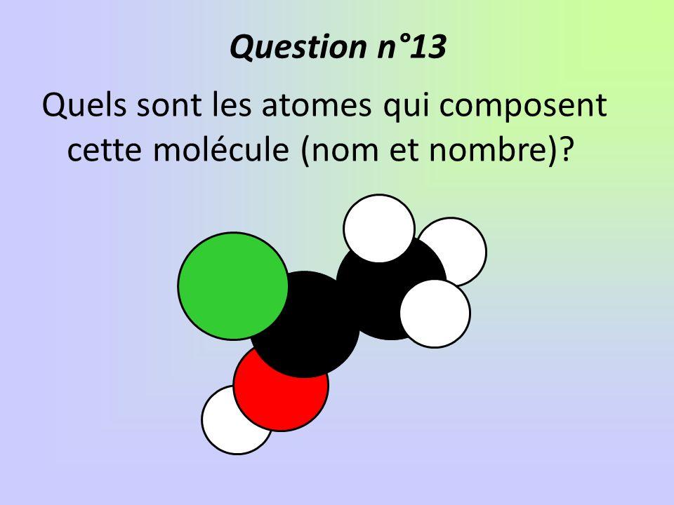 Quels sont les atomes qui composent cette molécule (nom et nombre)? Question n°13