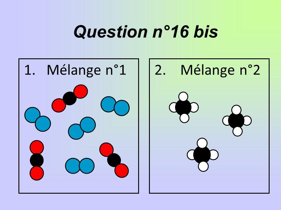 Question n°16 bis 1. Mélange n°12. Mélange n°2