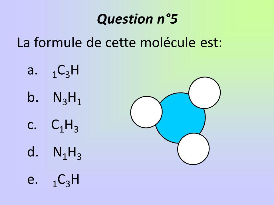La formule de cette molécule est: a.1 C 3 H b. N 3 H 1 c.