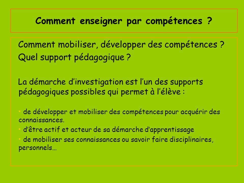 Comment enseigner par compétences ? Comment mobiliser, développer des compétences ? Quel support pédagogique ? La démarche dinvestigation est lun des