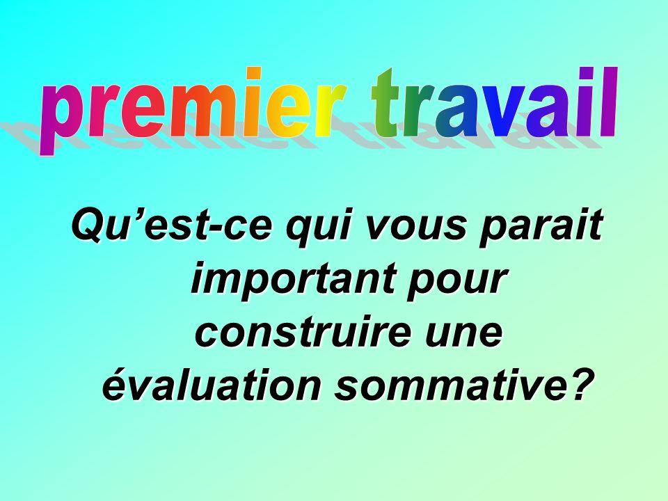 Quest-ce qui vous parait important pour construire une évaluation sommative?