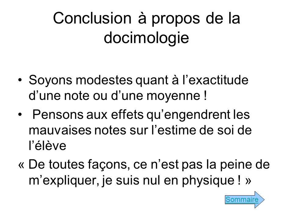 Conclusion à propos de la docimologie Soyons modestes quant à lexactitude dune note ou dune moyenne .