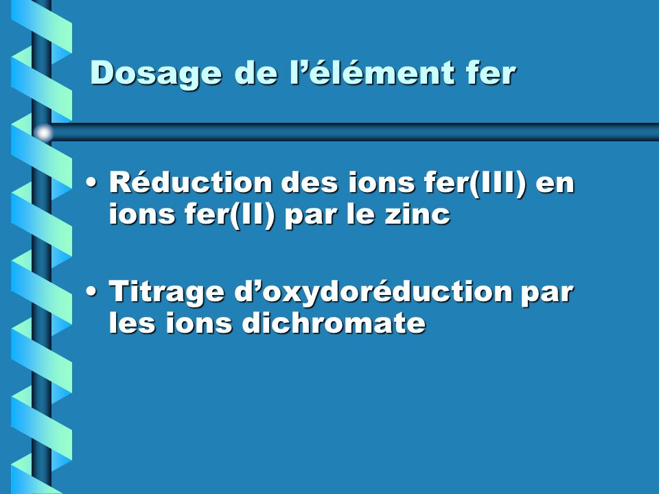 Dosage de lélément fer Réduction des ions fer(III) en ions fer(II) par le zincRéduction des ions fer(III) en ions fer(II) par le zinc Titrage doxydoré
