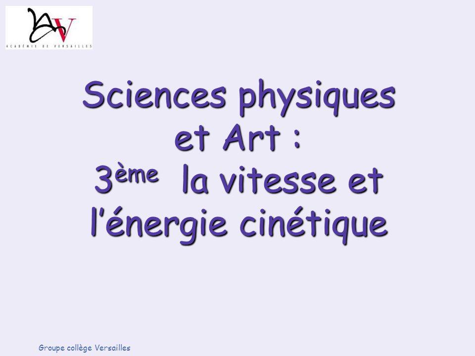 Sciences physiques et Art : 3 ème la vitesse et lénergie cinétique Groupe collège Versailles