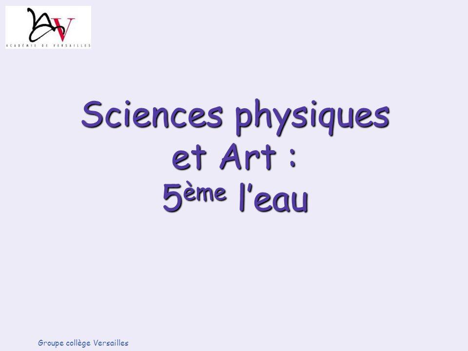 Sciences physiques et Art : 5 ème leau Groupe collège Versailles