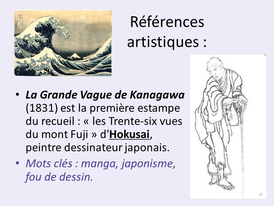 Références artistiques : La Grande Vague de Kanagawa (1831) est la première estampe du recueil : « les Trente-six vues du mont Fuji » d'Hokusai, peint
