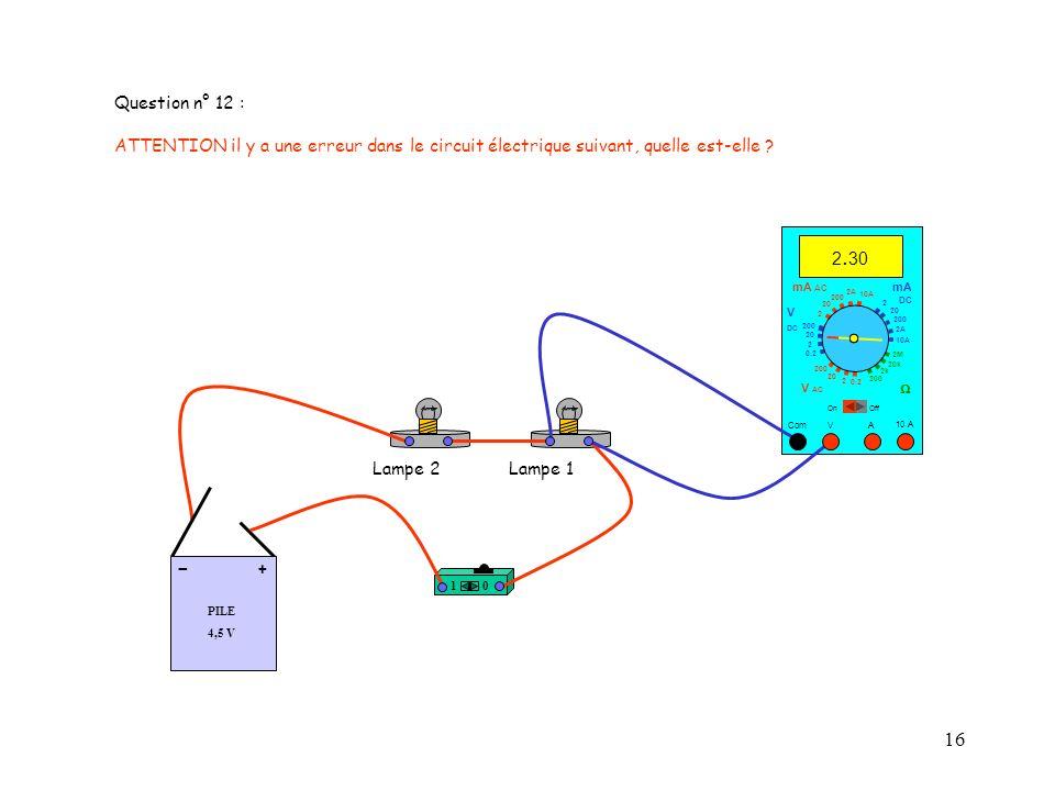 16 PILE 4,5 V + - 10 A 2. 30 Com mA DC A OffOn 10A 2A 200 20 V 2 V AC mA AC V DC 2M 20k 2k 200 0.2 2 200 20 2 0.2 2 20 200 10A 2A 200 20 10 Lampe 2Lam