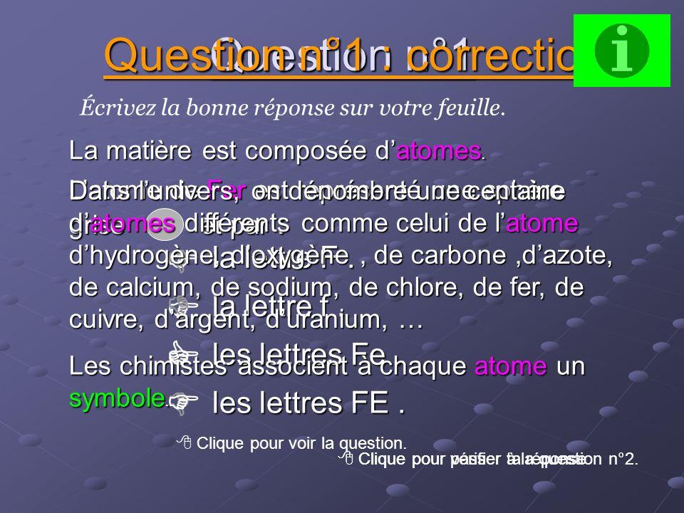 Ecris sur une feuille le numéro de la question et la(es) réponse(s) qui te semble(nt) juste(s). Clique sur cette touche pour obtenir une aide. Pour Vé