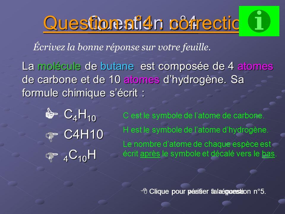 Question n°3 O2 O2 Écrivez la bonne réponse sur votre feuille. Question n°3 : correction Clique pour vérifier ta réponse. Clique pour passer à la ques