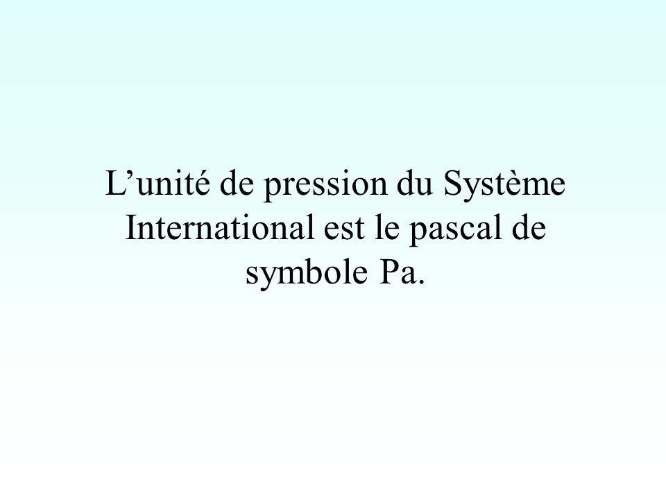 Lunité de pression du Système International est le pascal de symbole Pa.