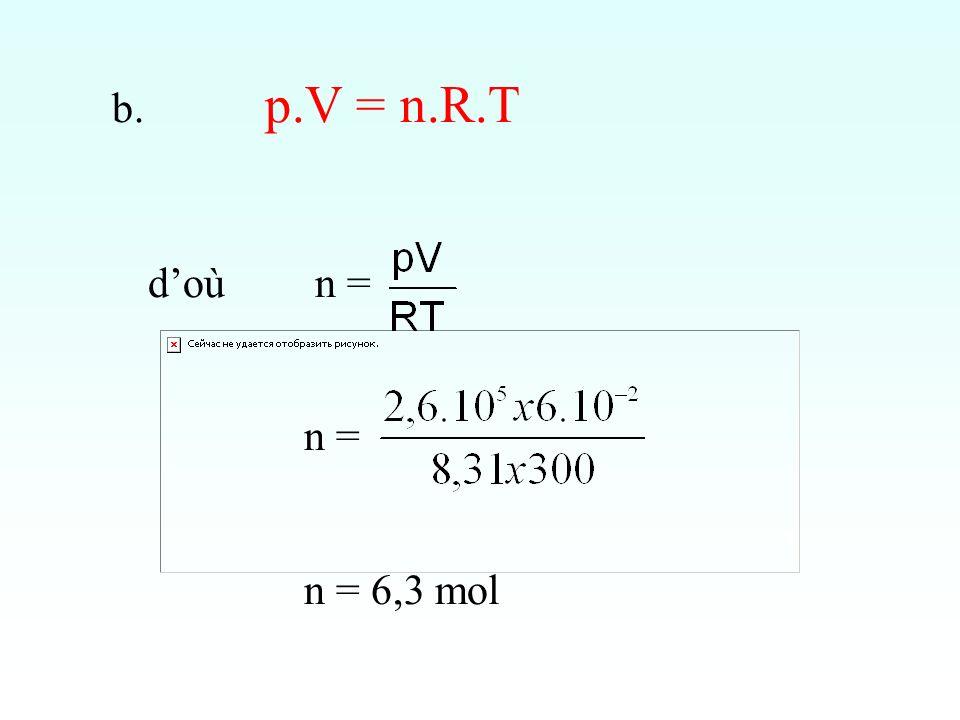 b. p.V = n.R.T doù n = n = n = 6,3 mol