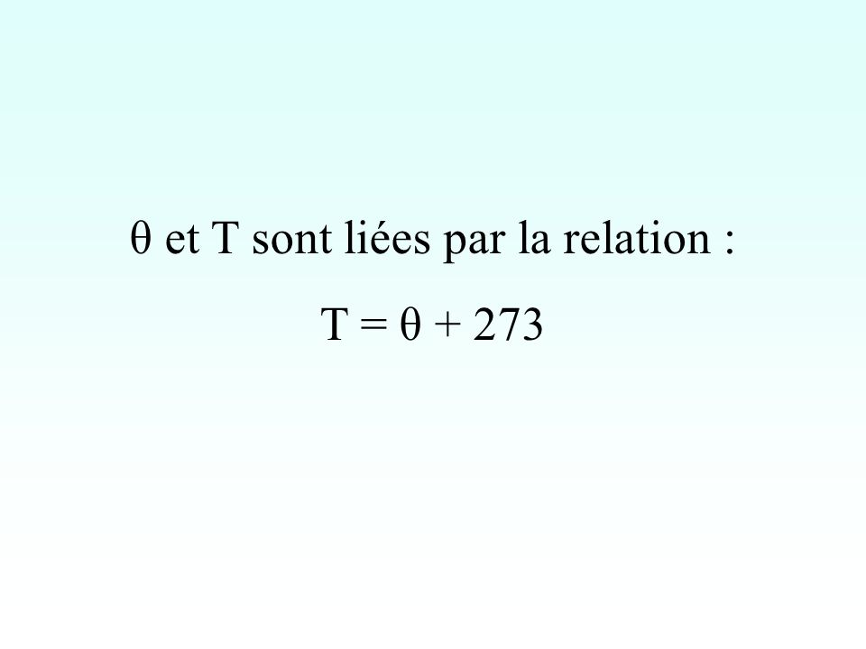 θ et T sont liées par la relation : T = θ + 273