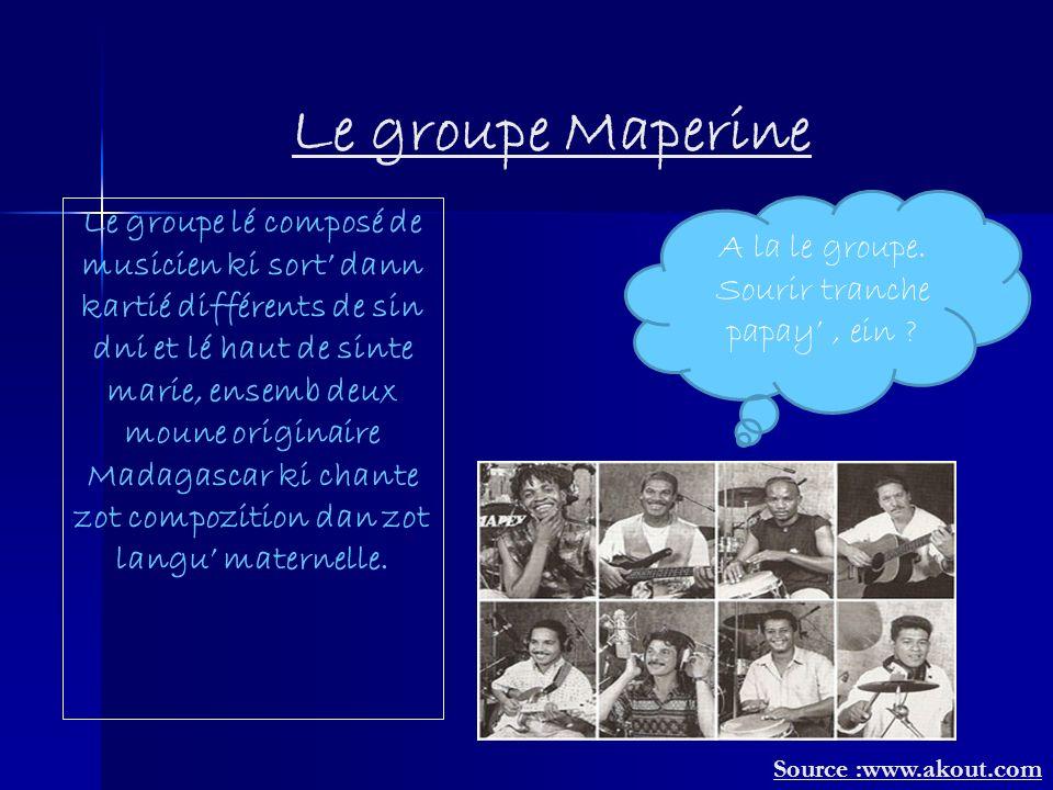 Le groupe Maperine Le groupe lé composé de musicien ki sort dann kartié différents de sin dni et lé haut de sinte marie, ensemb deux moune originaire