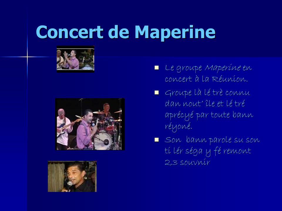 Concert de Maperine Le groupe Maperine en concert à la Réunion. Le groupe Maperine en concert à la Réunion. Groupe là lé trè connu dan nout île et lé