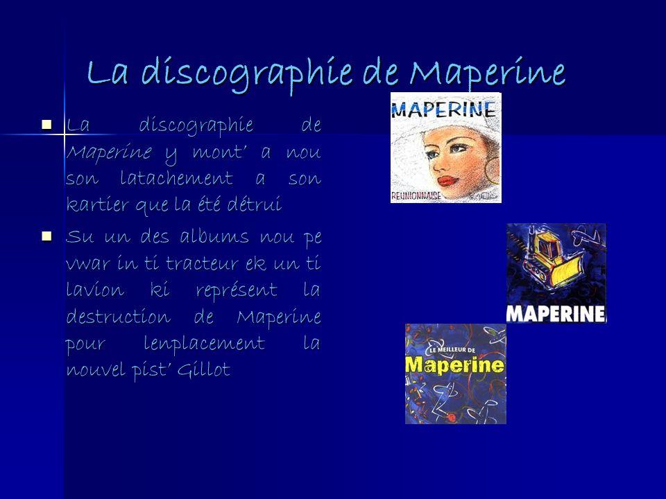 La discographie de Maperine La discographie de Maperine y mont a nou son latachement a son kartier que la été détrui La discographie de Maperine y mon