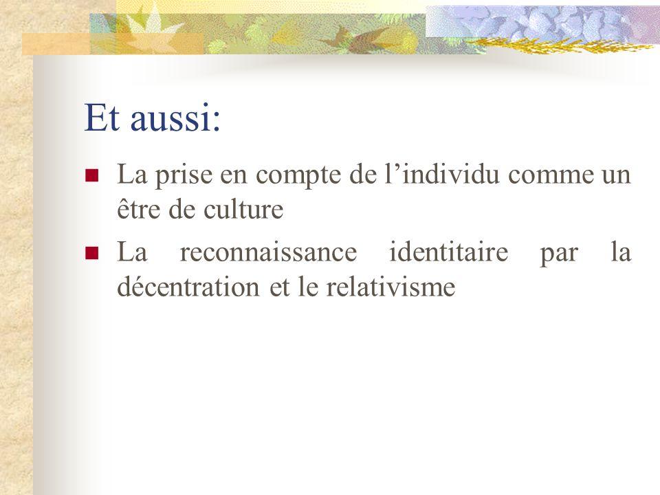Et aussi: La prise en compte de lindividu comme un être de culture La reconnaissance identitaire par la décentration et le relativisme