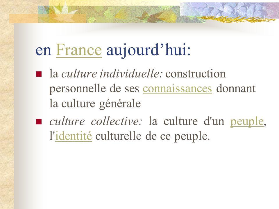 en France aujourdhui:France la culture individuelle: construction personnelle de ses connaissances donnant la culture généraleconnaissances culture co