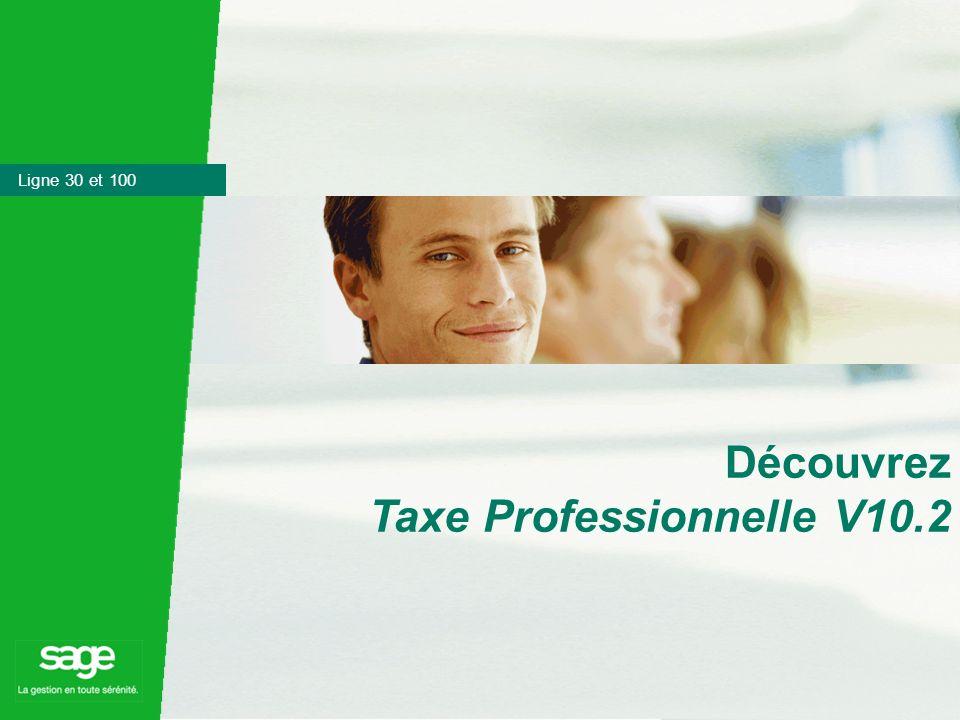 Marketing Produit – Novembre 2004 Taxe Professionnelle 1 Ligne 30 et 100 Découvrez Taxe Professionnelle V10.2