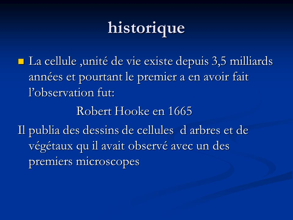 historique La cellule,unité de vie existe depuis 3,5 milliards années et pourtant le premier a en avoir fait lobservation fut: La cellule,unité de vie