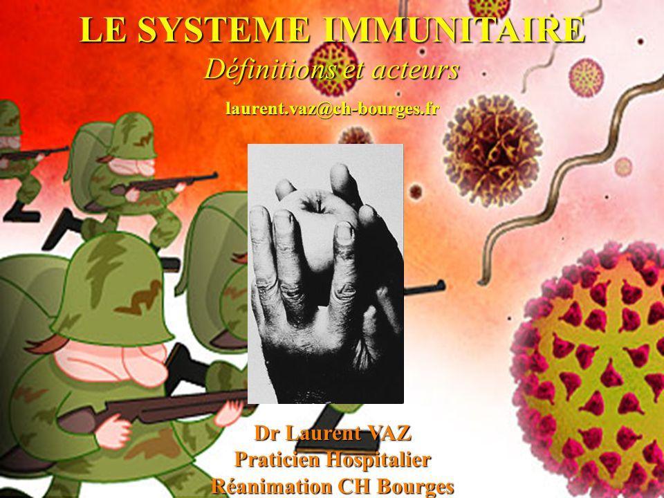 LE SYSTEME IMMUNITAIRE Définitions et acteurs Dr Laurent VAZ Praticien Hospitalier Réanimation CH Bourges laurent.vaz@ch-bourges.fr