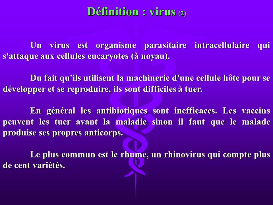 Un virus est organisme parasitaire intracellulaire qui s'attaque aux cellules eucaryotes (à noyau). Du fait qu'ils utilisent la machinerie d'une cellu