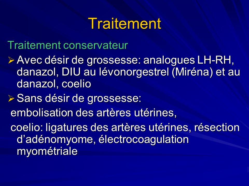 Traitement Traitement conservateur Avec désir de grossesse: analogues LH-RH, danazol, DIU au lévonorgestrel (Miréna) et au danazol, coelio Avec désir