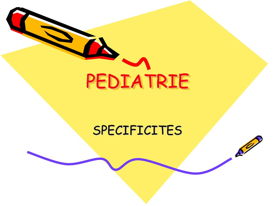 PEDIATRIEPEDIATRIE SPECIFICITES