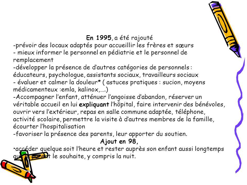 En 1995, a été rajouté -prévoir des locaux adaptés pour accueillir les frères et sœurs - mieux informer le personnel en pédiatrie et le personnel de r