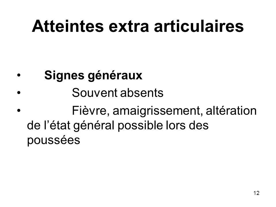12 Atteintes extra articulaires Signes généraux Souvent absents Fièvre, amaigrissement, altération de létat général possible lors des poussées