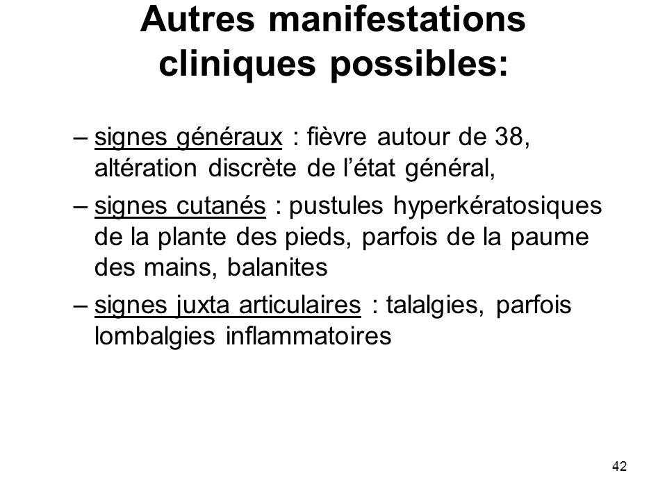 42 Autres manifestations cliniques possibles: –signes généraux : fièvre autour de 38, altération discrète de létat général, –signes cutanés : pustules
