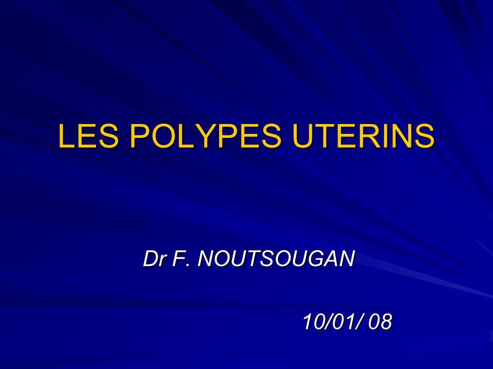 Définition: Polype: tumeur bénigne développée aux dépens dune muqueuse Donc polype utérin: Polype de lendomètre Polype de lendomètre Polype endocervical Polype endocervical