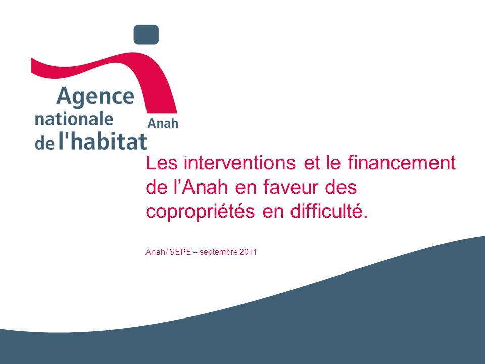 Les interventions et le financement de lAnah en faveur des copropriétés en difficulté. Anah/ SEPE – septembre 2011