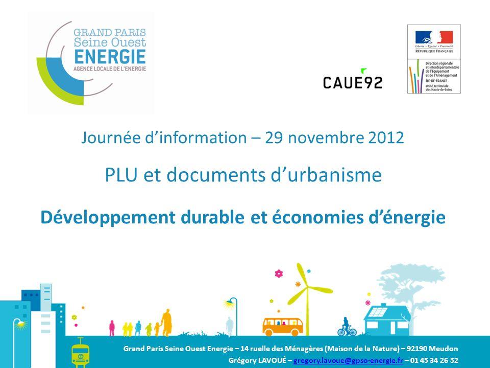 Journée dinformation – 29 novembre 2012 PLU et documents durbanisme Développement durable et économies dénergie Grand Paris Seine Ouest Energie – 14 r