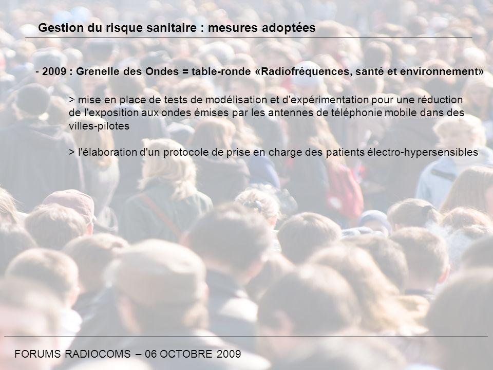 FORUMS RADIOCOMS – 06 OCTOBRE 2009 Gestion du risque sanitaire : mesures adoptées - 2009 : Grenelle des Ondes = table-ronde «Radiofréquences, santé et