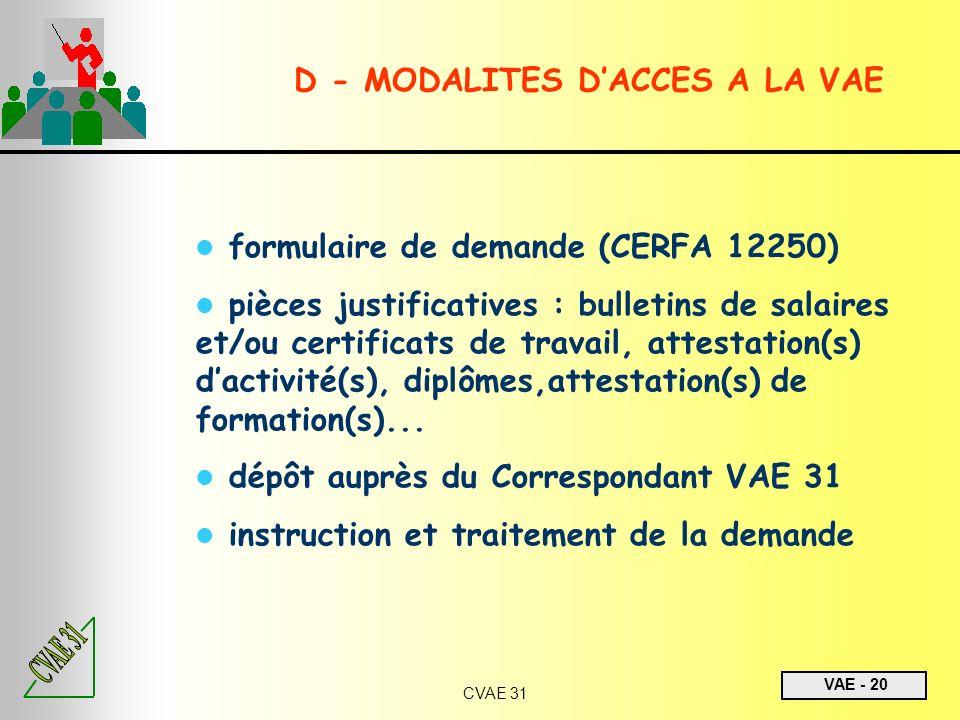 VAE - 20 CVAE 31 D - MODALITES DACCES A LA VAE formulaire de demande (CERFA 12250) pièces justificatives : bulletins de salaires et/ou certificats de