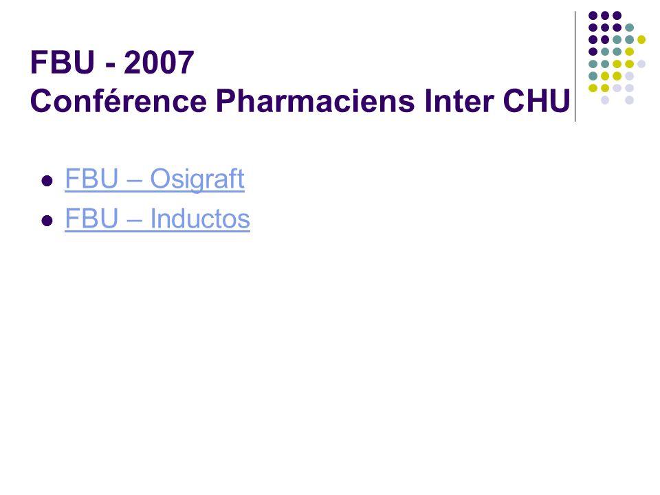 FBU - 2007 Conférence Pharmaciens Inter CHU FBU – Osigraft FBU – Inductos