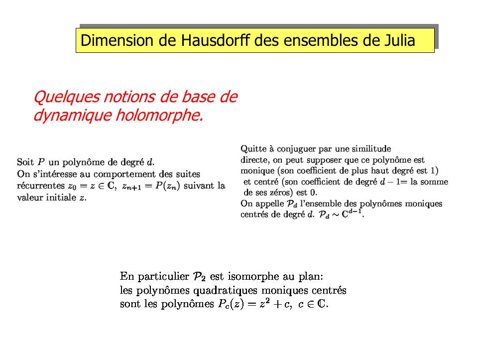 Dimension de Hausdorff des ensembles de Julia Quelques notions de base de dynamique holomorphe.