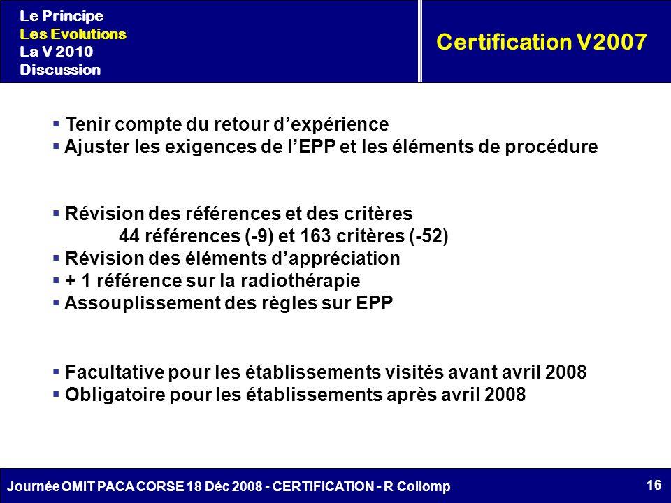 16 Journée OMIT PACA CORSE 18 Déc 2008 - CERTIFICATION - R Collomp Certification V2007 Le Principe Les Evolutions La V 2010 Discussion Tenir compte du