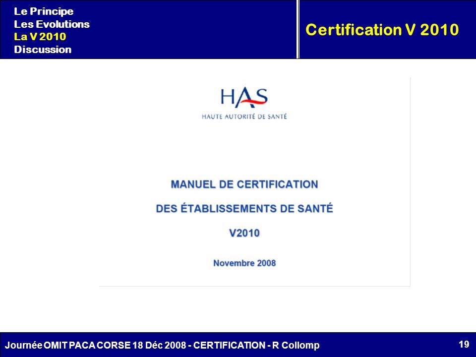 19 Journée OMIT PACA CORSE 18 Déc 2008 - CERTIFICATION - R Collomp Le Principe Les Evolutions La V 2010 Discussion Certification V 2010
