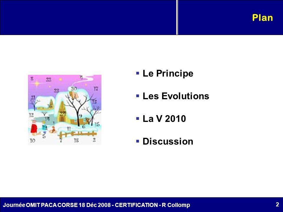 2 Journée OMIT PACA CORSE 18 Déc 2008 - CERTIFICATION - R Collomp Plan Le Principe Les Evolutions La V 2010 Discussion