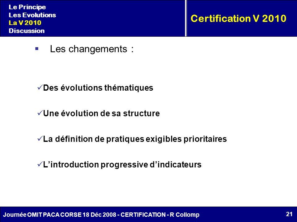 21 Journée OMIT PACA CORSE 18 Déc 2008 - CERTIFICATION - R Collomp Le Principe Les Evolutions La V 2010 Discussion Certification V 2010 Les changement