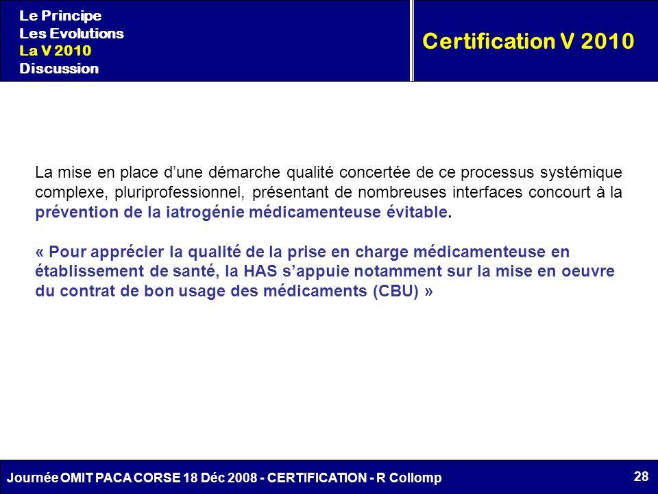 28 Journée OMIT PACA CORSE 18 Déc 2008 - CERTIFICATION - R Collomp Certification V 2010 Le Principe Les Evolutions La V 2010 Discussion La mise en pla