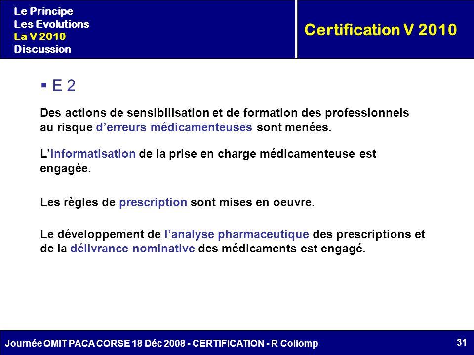 31 Journée OMIT PACA CORSE 18 Déc 2008 - CERTIFICATION - R Collomp Certification V 2010 Le Principe Les Evolutions La V 2010 Discussion E 2 Des action